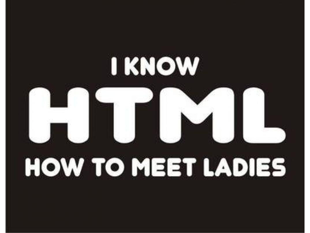 Image - Here is that HTML again... always be taking my ladies.  #html5 #php #java #javascript #hourofcode  - Post 598